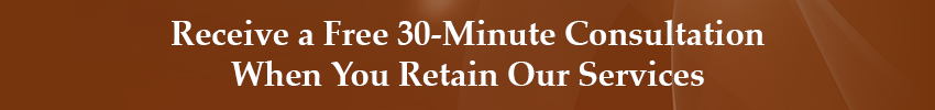 Receive a Free 30-Minute Consultation When You Retain Our Services